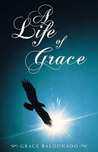 A Life of Grace By Grace Baldonado