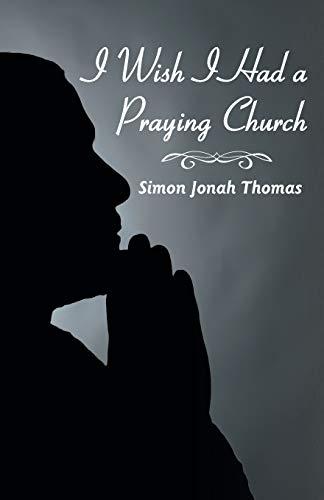 I Wish I Had a Praying Church By Simon Jonah Thomas