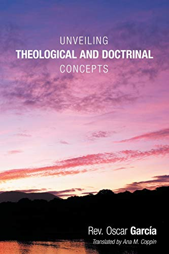 Unveiling Theological and Doctrinal Concepts By Rev Oscar Garcia