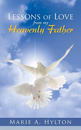 Lessons Of Love From My Heavenly Father By Marie A. Hylton