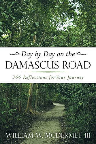 Day by Day on the Damascus Road By William W McDermet, III
