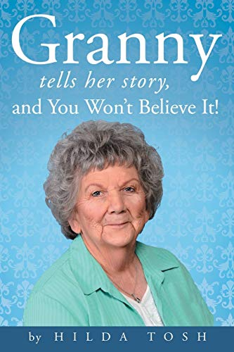 Granny Tells Her Story, and You Won't Believe It! By Hilda Tosh
