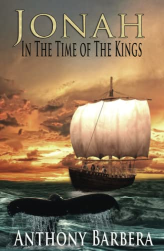 Jonah in the Time of the Kings By Anthony Barbera
