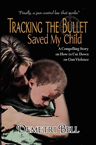 Tracking the Bullet Saved My Child By Demetri Bell
