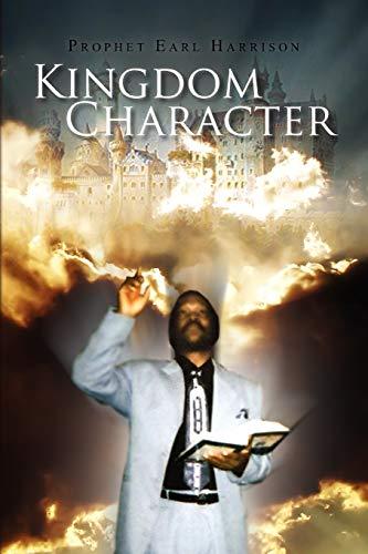 Kingdom Character By Prophet Earl Harrison