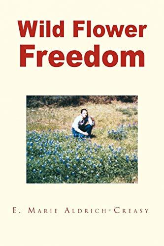Wild Flower Freedom By E Marie Aldrich-Creasy