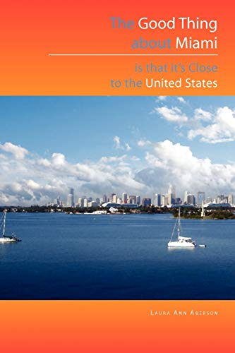The Good Thing about Miami Is That It's Close to the United States By Laura Ann Aberson