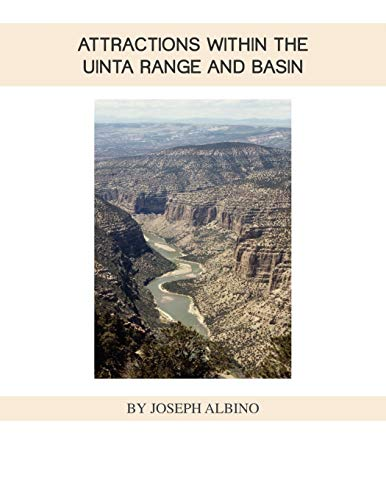 Attractions Within the Uintah Range and Basin By Joseph Albino