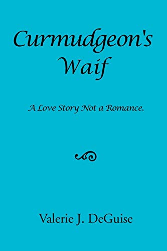 Curmudgeon's Waif By Valerie J Deguise