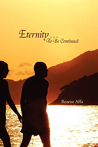 Eternity . . . to Be Continued By Rezene Affa