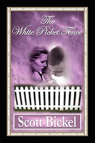 The White Picket Fence By Scott Bickel
