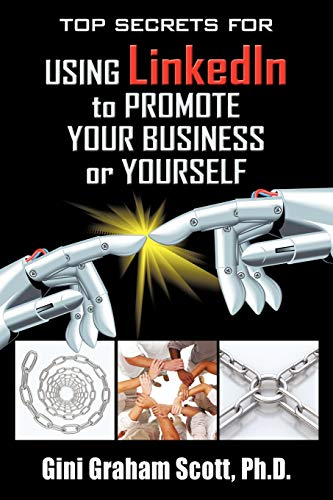 Top Secrets for Using Linkedin to Promote Your Business or Yourself By Ph D Gini Graham Scott