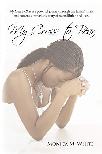 My Cross to Bear By Monica M White