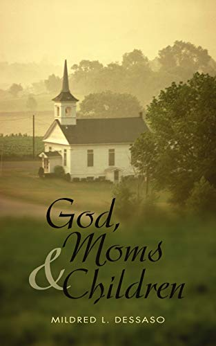 God, Moms and Children By Mildred L Dessaso