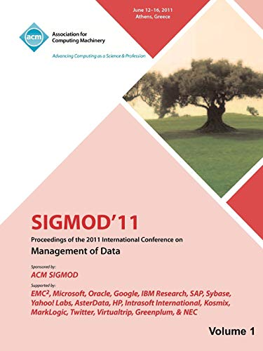 SIGMOD 11 Proceedings of the 2011 International Conference on Management of Data - Vol I By Sigmod