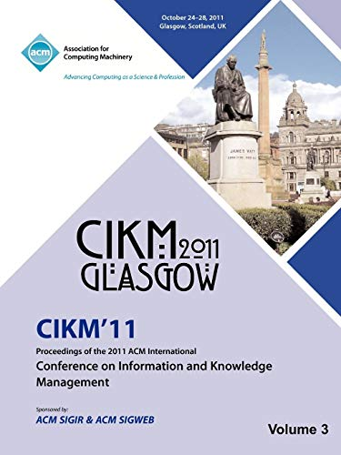 CIKM 11 Proceedings of the 2011 ACM International Conference on Information and Knowledge Management Vol 3 By Cikm 11 Conference Committee