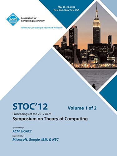 STOC 12 Proceedings of the 2012 ACM Symposium on Theory of Computing V1 By Stoc 12 Conference Committee