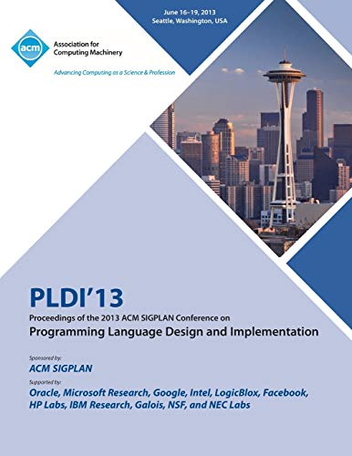 Pldi 13 Proceedings of the 2013 ACM Sigplan Conference on Programming Language Design and Implementation By Pldi 13 Conference Committee