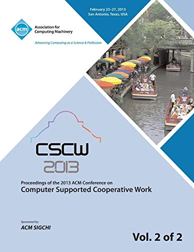 Cscw 13 Proceedings of the 2013 ACM Conference on Computer Supported Cooperative Work V 2 By Cscw 13 Conference Committee