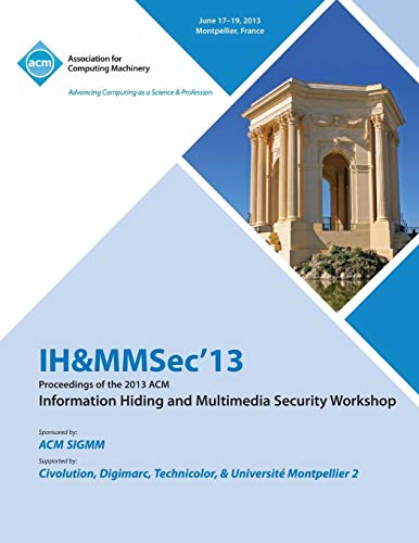 Ih&mmsec 13 Proceedings of the 2013 ACM Information Hiding and Multimedia Security Workshop By Ih&mmsec 13 Conference Committee