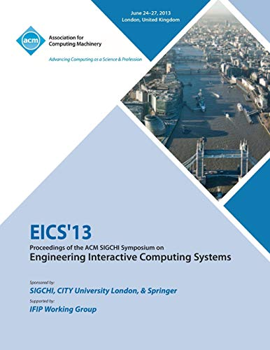 Eics 13 Proceedings of the ACM SIGCHI Symposium on Engineering Interactive Computing Systems By Eics 13 Conference Committee