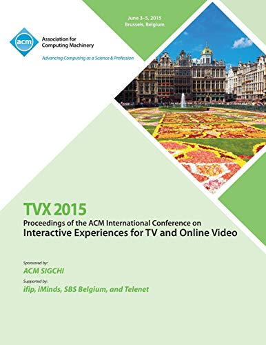 TVX 15 ACM International Conference on Interactive Experiences & Online Video By Tvx 15 Conference Committee