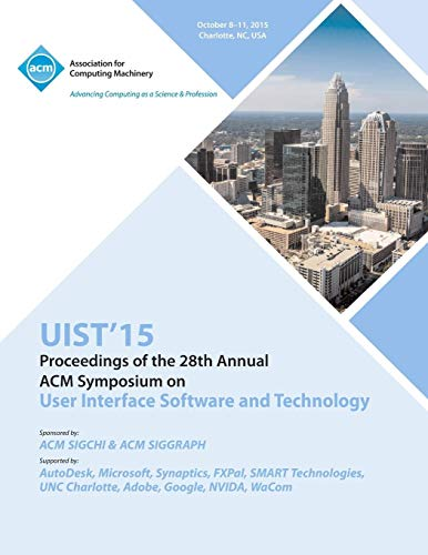 UIST 15 28th ACM User Interface Software and Technology Symposium By Uist 15 Conference Committee