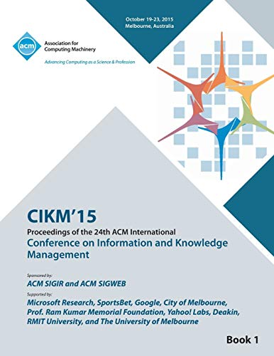 CIKM 15 Conference on Information and Knowledge Management Vol1 By Cikm 15 Conference Committee