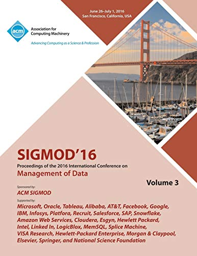 SIGMOD 16 2016 International Conference on Management of Data Vol 3 By Sigmod 2016 Conference Committee