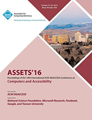 ASSETS 16 18th ACM SIGACCESS Conference on Computers and Accessibility By Assets 16 Conference Committee