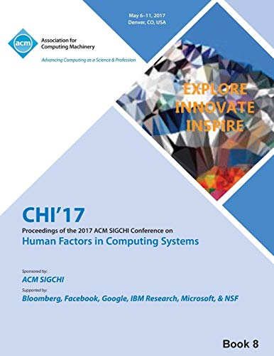 CHI 17 CHI Conference on Human Factors in Computing Systems Vol 8 By Chi 17 Chi Conference Committee