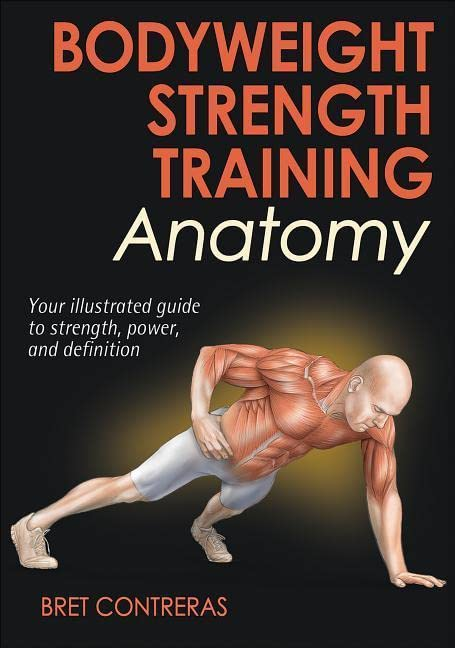 Bodyweight Strength Training Anatomy By Bret Contreras