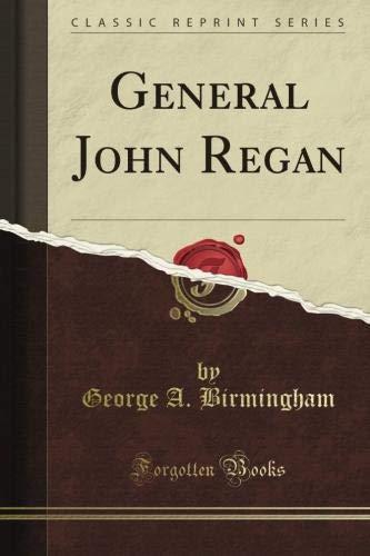 General John Regan (Classic Reprint) By George A. Birmingham