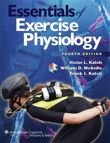 Essentials of Exercise Physiology By William D. McArdle, BS, M.Ed, PhD