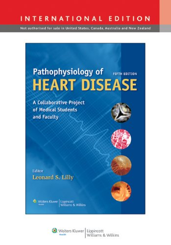 Pathophysiology of Heart Disease: A Collaborative Project of Medical Students and Faculty, International Edition By Edited by Leonard S. Lilly