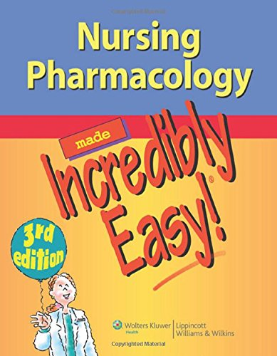 Nursing Pharmacology Made Incredibly Easy! By Lippincott Williams & Wilkins