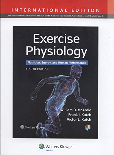 Exercise Physiology: Nutrition, Energy, and Human Performance by William D. McArdle, BS, M.Ed, PhD