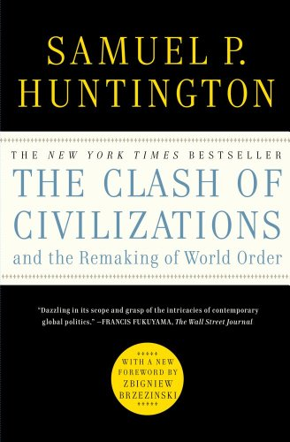 The Clash of Civilizations and the Remaking of World Order By Samuel P Huntington (Harvard University)