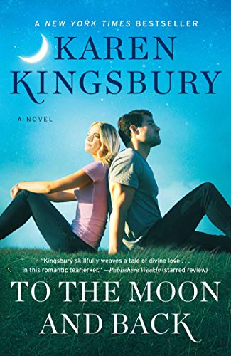 To the Moon and Back: A Novel (The Baxter Family) By Karen Kingsbury