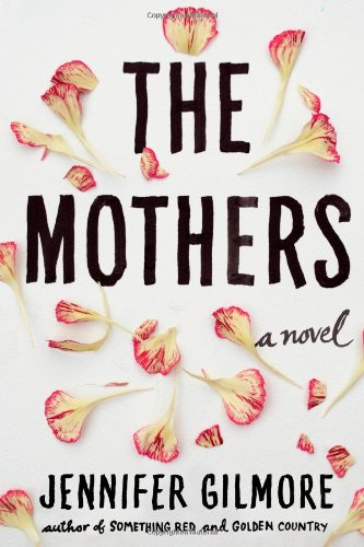 The Mothers By Jennifer Gilmore