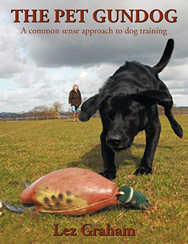 The Pet Gundog: A common sense approach to dog training By Lez Graham