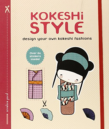 Kokeshi Style: Design Your Own Kokeshi Fashions von Annelore Parot