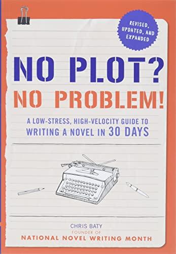 No Plot? No Problem! By Chris Baty