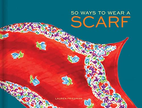 50 Ways to Wear a Scarf By Lauren Friedman