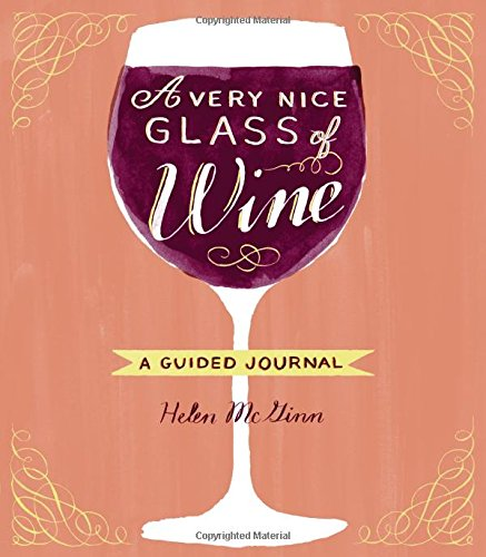 A Very Nice Glass of Wine: A Guided Journal By Helen McGinn