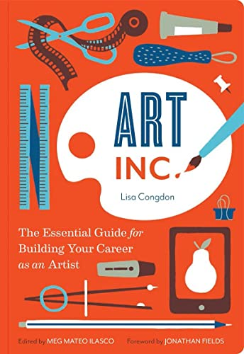 Art Inc.: The Essential Guide for Building Your Career as an Artist By Lisa Congdon
