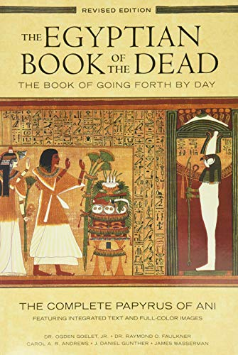 The Egyptian Book of the Dead: The Book of Going Forth by Day: The Complete Papyrus of Ani Featuring Integrated Text and Full-Color Images By Ogden Goelet