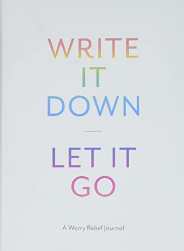 Write It Down, Let It Go: A Worry Relief Journal by Chronicle Books
