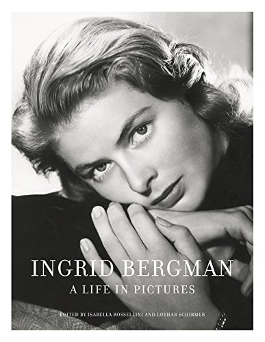 Ingrid Bergman: A Life in Pictures By Isabella Rossellini