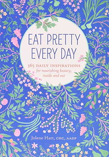 Eat Pretty Every Day By Jolene Hart